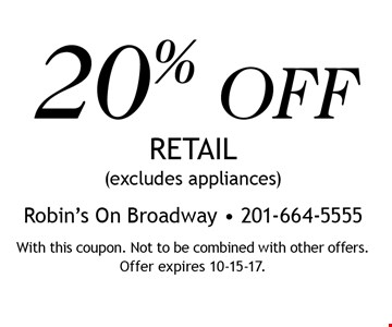 20% OFF RETAIL (excludes appliances). With this coupon. Not to be combined with other offers. Offer expires 10-15-17.