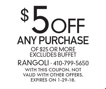 $5 off any purchase of $25 or more. Excludes buffet. With this coupon. Not valid with other offers. Expires on 1-29-18.