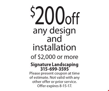 $200 off any design and installation of $2,000 or more. Please present coupon at time of estimate. Not valid with any other offer or prior service. Offer expires 8-15-17.