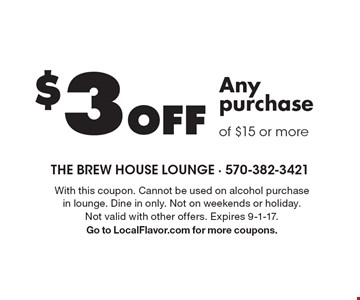 $3 Off Any purchase of $15 or more. With this coupon. Cannot be used on alcohol purchase in lounge. Dine in only. Not on weekends or holiday. Not valid with other offers. Expires 9-1-17. Go to LocalFlavor.com for more coupons.