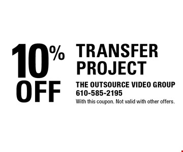 10% OFF TRANSFER PROJECT. With this coupon. Not valid with other offers.