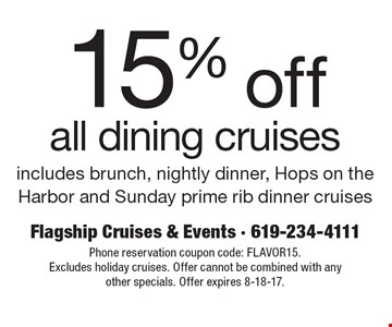 15% off all dining cruises. Includes brunch, nightly dinner, Hops on the Harbor and Sunday prime rib dinner cruises. Phone reservation coupon code: FLAVOR15. Excludes holiday cruises. Offer cannot be combined with any other specials. Offer expires 8-18-17.