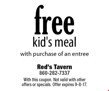 Free kid's meal with purchase of an entree. With this coupon. Not valid with other offers or specials. Offer expires 9-8-17.