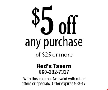 $5 off any purchase of $25 or more. With this coupon. Not valid with other offers or specials. Offer expires 9-8-17.