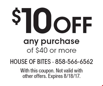 $10 Off any purchase of $40 or more. With this coupon. Not valid with other offers. Expires 8/18/17.