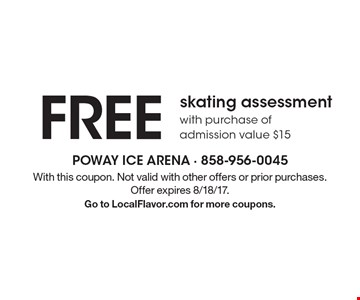 FREE skating assessment with purchase of admission value $15. With this coupon. Not valid with other offers or prior purchases. Offer expires 8/18/17. Go to LocalFlavor.com for more coupons.