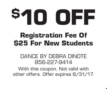$10 off registration fee Of $25 for new students. With this coupon. Not valid with other offers. Offer expires 8/31/17.