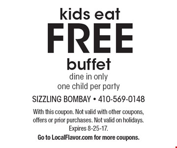 kids eat FREE buffet dine in onlyone child per party. With this coupon. Not valid with other coupons, offers or prior purchases. Not valid on holidays. Expires 8-25-17. Go to LocalFlavor.com for more coupons.