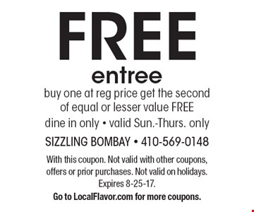 FREE entree buy one at reg price get the second of equal or lesser value FREE dine in only - valid Sun.-Thurs. only. With this coupon. Not valid with other coupons, offers or prior purchases. Not valid on holidays. Expires 8-25-17. Go to LocalFlavor.com for more coupons.