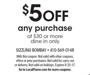 $5 OFF any purchase of $30 or more ine in only. With this coupon. Not valid with other coupons, offers or prior purchases. Not valid for carry-out or delivery. Not valid on holidays. Expires 8-25-17. Go to LocalFlavor.com for more coupons.