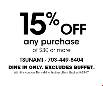 15% off any purchase of $30 or more. Dine in only. Excludes buffet. With this coupon. Not valid with other offers. Expires 8-25-17.