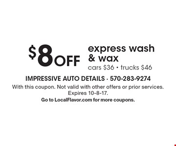 $8 Off express wash & wax cars $36 - trucks $46. With this coupon. Not valid with other offers or prior services. Expires 10-8-17. Go to LocalFlavor.com for more coupons.