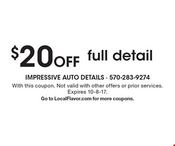 $20 Off full detail. With this coupon. Not valid with other offers or prior services. Expires 10-8-17 .Go to LocalFlavor.com for more coupons.