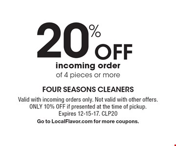 20% off incoming order of 4 pieces or more. Valid with incoming orders only. Not valid with other offers. Only 10% off if presented at the time of pickup. Expires 12-15-17. CLP20. Go to LocalFlavor.com for more coupons.