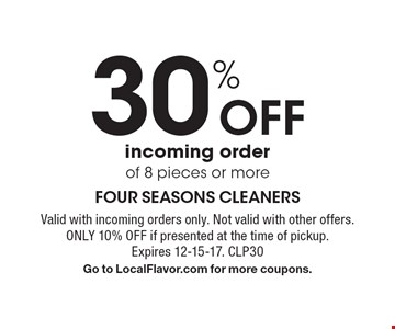 30% off incoming order of 8 pieces or more. Valid with incoming orders only. Not valid with other offers. Only 10% off if presented at the time of pickup. Expires 12-15-17. CLP30. Go to LocalFlavor.com for more coupons.