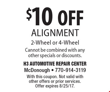 $10 OFF Alignment 2-Wheel or 4-Wheel Cannot be combined with any other specials or discounts.. With this coupon. Not valid with other offers or prior services. Offer expires 8/25/17.