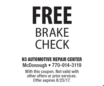 FREE brake check. With this coupon. Not valid with other offers or prior services. Offer expires 8/25/17.