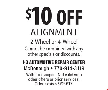 $10 OFF Alignment 2-Wheel or 4-Wheel Cannot be combined with any other specials or discounts.. With this coupon. Not valid with other offers or prior services. Offer expires 9/29/17.