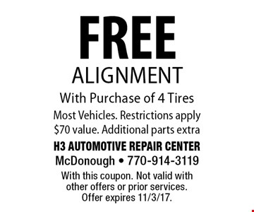 FREE Alignment With Purchase of 4 Tires. Most Vehicles. Restrictions apply. $70 value. Additional parts extra. With this coupon. Not valid with other offers or prior services. Offer expires 11/3/17.