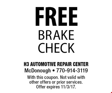 FREE brake check. With this coupon. Not valid with other offers or prior services. Offer expires 11/3/17.