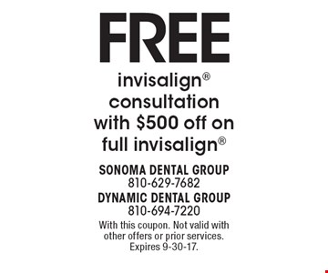 Free Invisalign consultation with $500 off on full Invisalign. With this coupon. Not valid with other offers or prior services. Expires 9-30-17.
