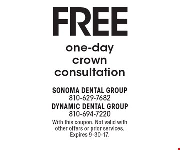 Free one-day crown consultation. With this coupon. Not valid with other offers or prior services. Expires 9-30-17.