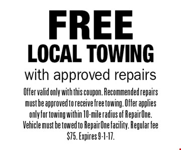 Free Local Towing with approved repairs. Offer valid only with this coupon. Recommended repairs must be approved to receive free towing. Offer applies only for towing within 10-mile radius of RepairOne. Vehicle must be towed to RepairOne facility. Regular fee $75. Expires 9-1-17.