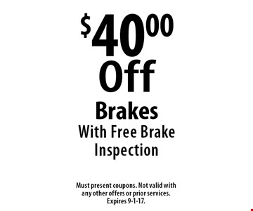 $40.00 Off BrakesWith Free Brake Inspection. Must present coupons. Not valid with any other offers or prior services. Expires 9-1-17.
