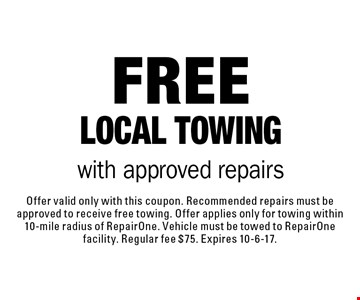 Free Local Towing with approved repairs. Offer valid only with this coupon. Recommended repairs must be approved to receive free towing. Offer applies only for towing within 10-mile radius of RepairOne. Vehicle must be towed to RepairOne facility. Regular fee $75. Expires 10-6-17.
