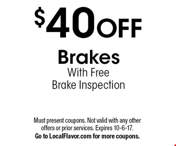 $40 OFF Brakes With Free Brake Inspection. Must present coupons. Not valid with any other offers or prior services. Expires 10-6-17. Go to LocalFlavor.com for more coupons.