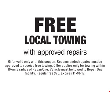 Free Local Towing with approved repairs. Offer valid only with this coupon. Recommended repairs must be approved to receive free towing. Offer applies only for towing within 10-mile radius of RepairOne. Vehicle must be towed to RepairOne facility. Regular fee $75. Expires 11-10-17.