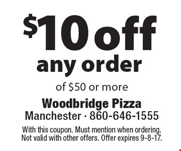 $10 off any order of $50 or more. With this coupon. Must mention when ordering. Not valid with other offers. Offer expires 9-8-17.