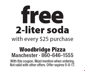 Free 2-liter soda with every $25 purchase. With this coupon. Must mention when ordering. Not valid with other offers. Offer expires 9-8-17.