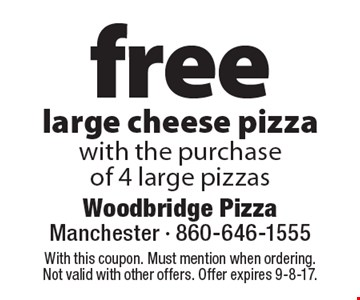 Free large cheese pizza with the purchase of 4 large pizzas. With this coupon. Must mention when ordering. Not valid with other offers. Offer expires 9-8-17.