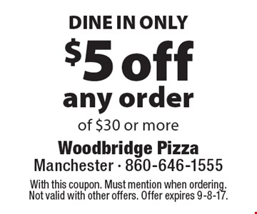 DINE IN ONLY $5 off any order of $30 or more. With this coupon. Must mention when ordering. Not valid with other offers. Offer expires 9-8-17.