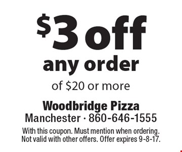 $3 off any order of $20 or more. With this coupon. Must mention when ordering. Not valid with other offers. Offer expires 9-8-17.