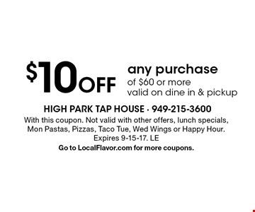 $10 Off any purchase of $60 or more. valid on dine in & pickup. With this coupon. Not valid with other offers, lunch specials, Mon Pastas, Pizzas, Taco Tue, Wed Wings or Happy Hour. Expires 9-15-17. LEGo to LocalFlavor.com for more coupons.