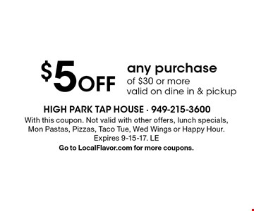 $5 Off any purchase of $30 or more. valid on dine in & pickup. With this coupon. Not valid with other offers, lunch specials, Mon Pastas, Pizzas, Taco Tue, Wed Wings or Happy Hour. Expires 9-15-17. LEGo to LocalFlavor.com for more coupons.