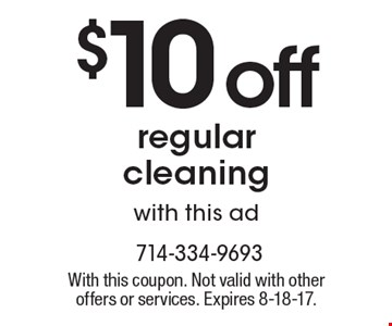 $10 off regular cleaning with this ad. With this coupon. Not valid with other offers or services. Expires 8-18-17.