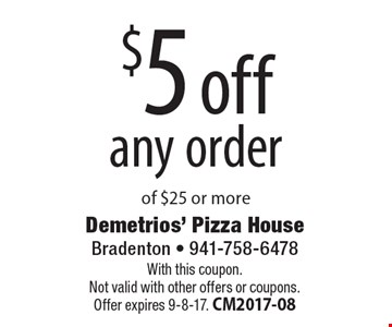 $5 off any order of $25 or more. With this coupon. Not valid with other offers or coupons. Offer expires 9-8-17. CM2017-08