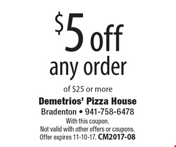 $5 off any order of $25 or more. With this coupon. Not valid with other offers or coupons. Offer expires 11-10-17. CM2017-08
