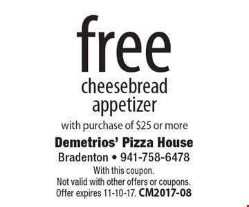 Free cheesebread appetizer with purchase of $25 or more. With this coupon. Not valid with other offers or coupons. Offer expires 11-10-17. CM2017-08