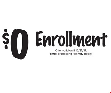 $0 Enrollment. Offer valid until 10/31/17. Small processing fee may apply.