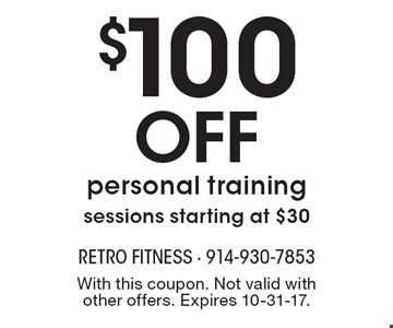 $100 off personal training sessions starting at $30. With this coupon. Not valid with other offers. Expires 10-31-17.