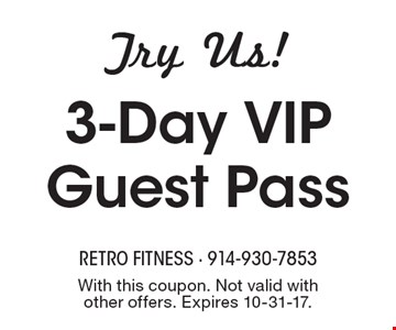 Try Us! 3-Day VIP Guest Pass. With this coupon. Not valid with other offers. Expires 10-31-17.