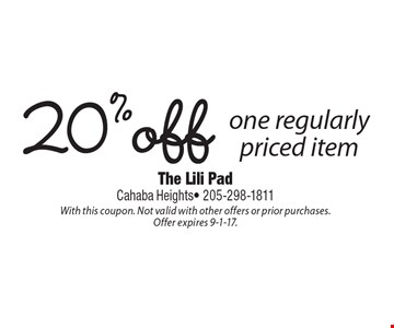 20%off one regularly priced item. With this coupon. Not valid with other offers or prior purchases. Offer expires 9-1-17.