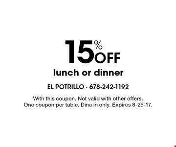 15% Off lunch or dinner. With this coupon. Not valid with other offers. One coupon per table. Dine in only. Expires 8-25-17.