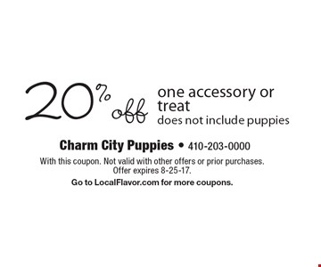 20%off one accessory or treat does not include puppies. With this coupon. Not valid with other offers or prior purchases. Offer expires 8-25-17.Go to LocalFlavor.com for more coupons.