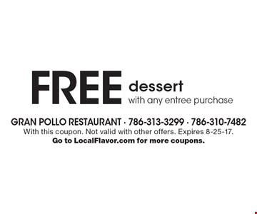 Free dessert with any entree purchase. With this coupon. Not valid with other offers. Expires 8-25-17. Go to LocalFlavor.com for more coupons.