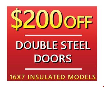 $200 off double steel doors 16x7 insulated models